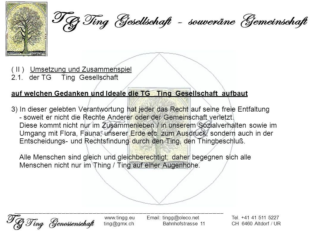 ( II ) Umsetzung und Zusammenspiel 2.1. der TG Ting Gesellschaft auf welchen Gedanken und Ideale die TG Ting Gesellschaft aufbaut 3) In dieser gelebte