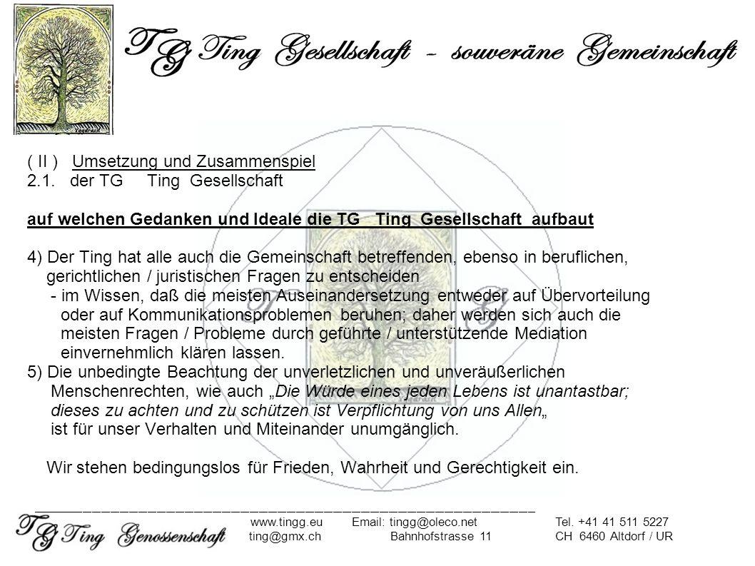 ( II ) Umsetzung und Zusammenspiel 2.1. der TG Ting Gesellschaft auf welchen Gedanken und Ideale die TG Ting Gesellschaft aufbaut 4) Der Ting hat alle