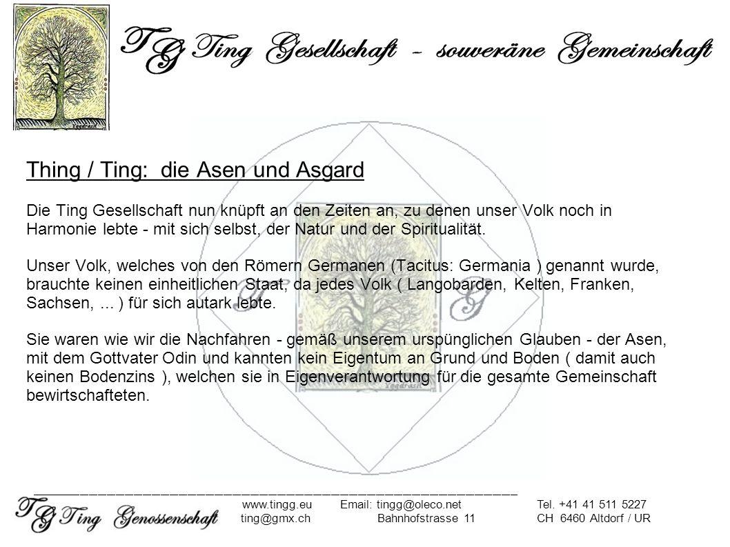 Thing / Ting: die Asen und Asgard Die Ting Gesellschaft nun knüpft an den Zeiten an, zu denen unser Volk noch in Harmonie lebte - mit sich selbst, der