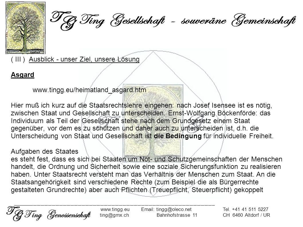 ( III ) Ausblick - unser Ziel, unsere Lösung Asgard www.tingg.eu/heimatland_asgard.htm Hier muß ich kurz auf die Staatsrechtslehre eingehen: nach Jose