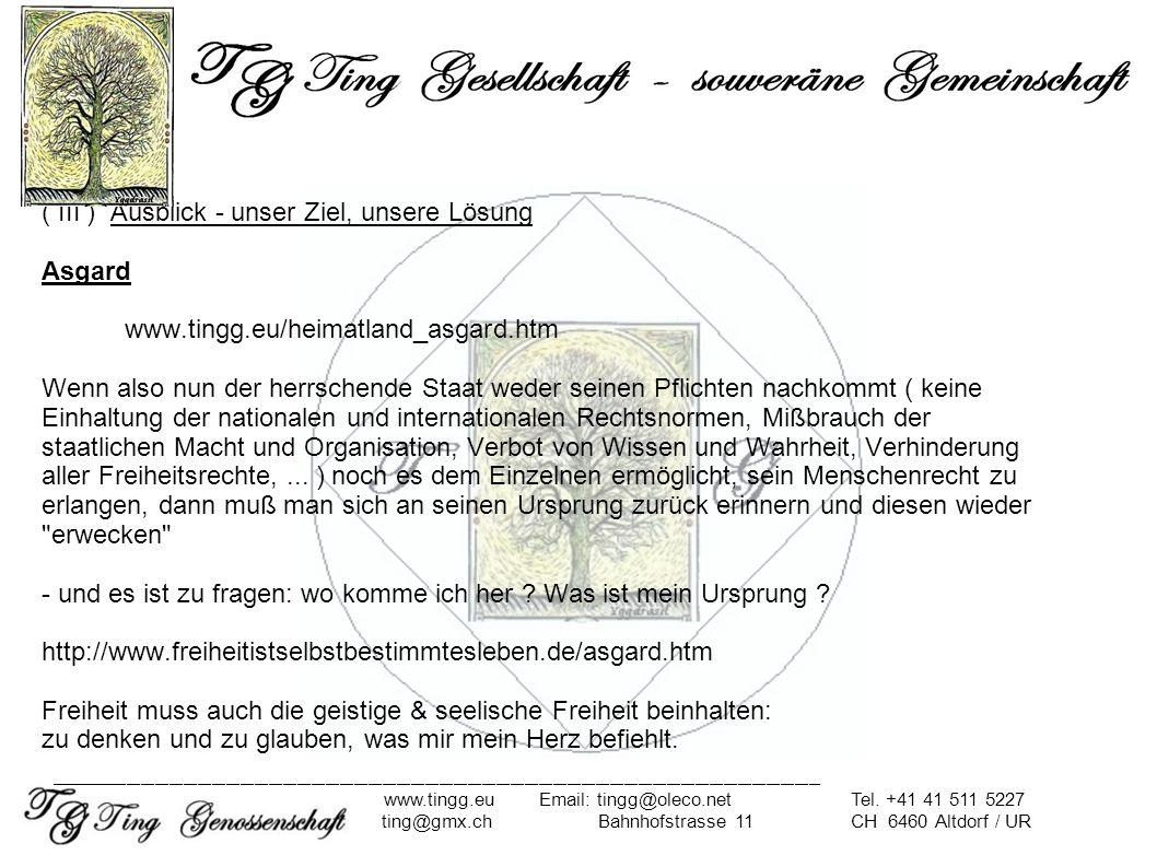 ( III ) Ausblick - unser Ziel, unsere Lösung Asgard www.tingg.eu/heimatland_asgard.htm Wenn also nun der herrschende Staat weder seinen Pflichten nach