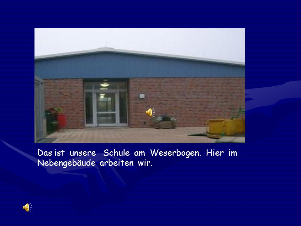 Das ist unsere Schule am Weserbogen. Hier im Nebengebäude arbeiten wir.