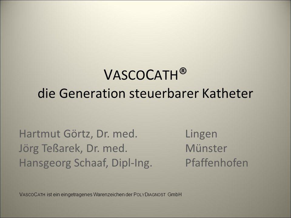 V ASCO C ATH ® die Generation steuerbarer Katheter Steuerbare Schleusen Kleinere Katheterdurchmesser Ballonarmierung Unterschiedliche Abwinkelradien Unterschiedliche Steifigkeit Zusammenfassung In der Entwicklung: 9,5 F 5,5 F