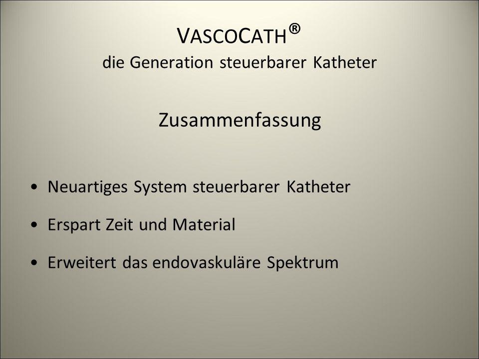 V ASCO C ATH ® die Generation steuerbarer Katheter Zusammenfassung Neuartiges System steuerbarer Katheter Erspart Zeit und Material Erweitert das endo