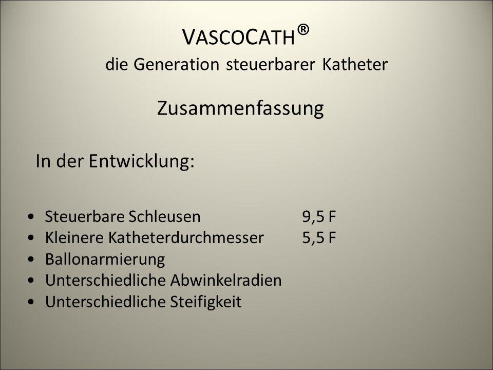 V ASCO C ATH ® die Generation steuerbarer Katheter Steuerbare Schleusen Kleinere Katheterdurchmesser Ballonarmierung Unterschiedliche Abwinkelradien U