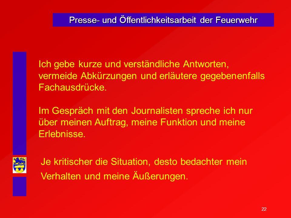 23 Presse- und Öffentlichkeitsarbeit der Feuerwehr Wartende Journalisten sind gefährlich, vergeblich wartende Journalisten sind noch gefährlicher.