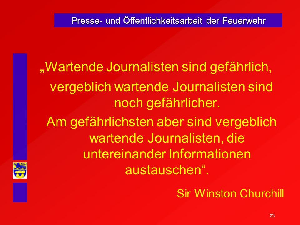 23 Presse- und Öffentlichkeitsarbeit der Feuerwehr Wartende Journalisten sind gefährlich, vergeblich wartende Journalisten sind noch gefährlicher. Am