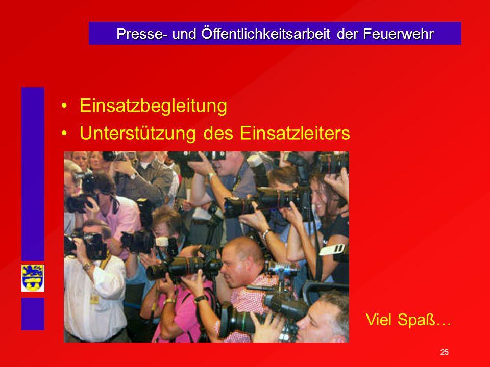 25 Presse- und Öffentlichkeitsarbeit der Feuerwehr Einsatzbegleitung Unterstützung des Einsatzleiters Viel Spaß…