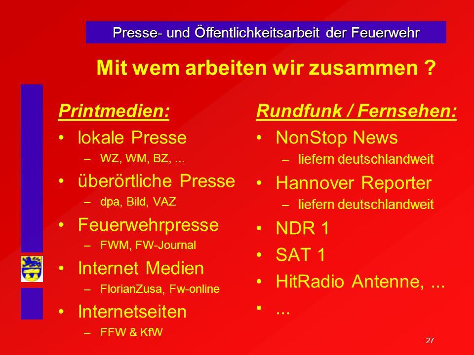 27 Presse- und Öffentlichkeitsarbeit der Feuerwehr Mit wem arbeiten wir zusammen ? Printmedien: lokale Presse –WZ, WM, BZ,... überörtliche Presse –dpa