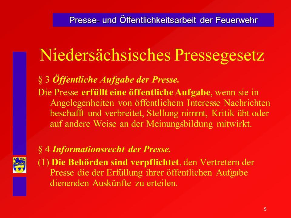 5 Presse- und Öffentlichkeitsarbeit der Feuerwehr Niedersächsisches Pressegesetz § 3 Öffentliche Aufgabe der Presse. Die Presse erfüllt eine öffentlic