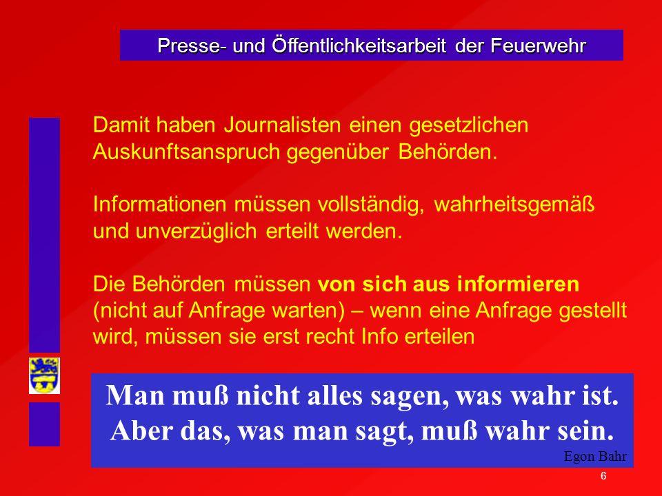 6 Presse- und Öffentlichkeitsarbeit der Feuerwehr Damit haben Journalisten einen gesetzlichen Auskunftsanspruch gegenüber Behörden. Informationen müss