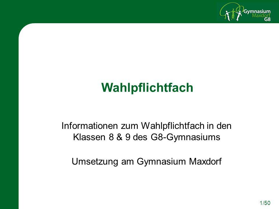 1/50 Wahlpflichtfach Informationen zum Wahlpflichtfach in den Klassen 8 & 9 des G8-Gymnasiums Umsetzung am Gymnasium Maxdorf