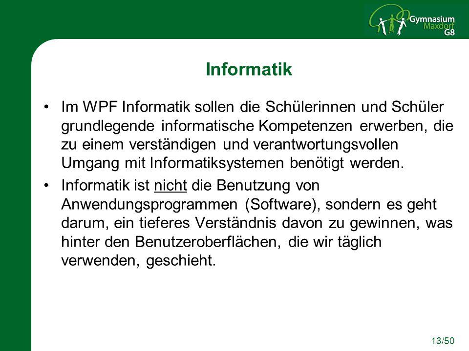 13/50 Informatik Im WPF Informatik sollen die Schülerinnen und Schüler grundlegende informatische Kompetenzen erwerben, die zu einem verständigen und