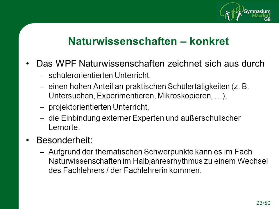 23/50 Naturwissenschaften – konkret Das WPF Naturwissenschaften zeichnet sich aus durch –schülerorientierten Unterricht, –einen hohen Anteil an prakti