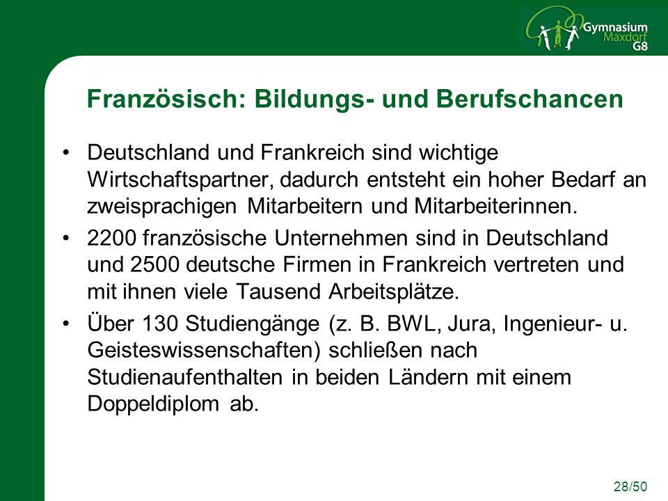 28/50 Französisch: Bildungs- und Berufschancen Deutschland und Frankreich sind wichtige Wirtschaftspartner, dadurch entsteht ein hoher Bedarf an zweis