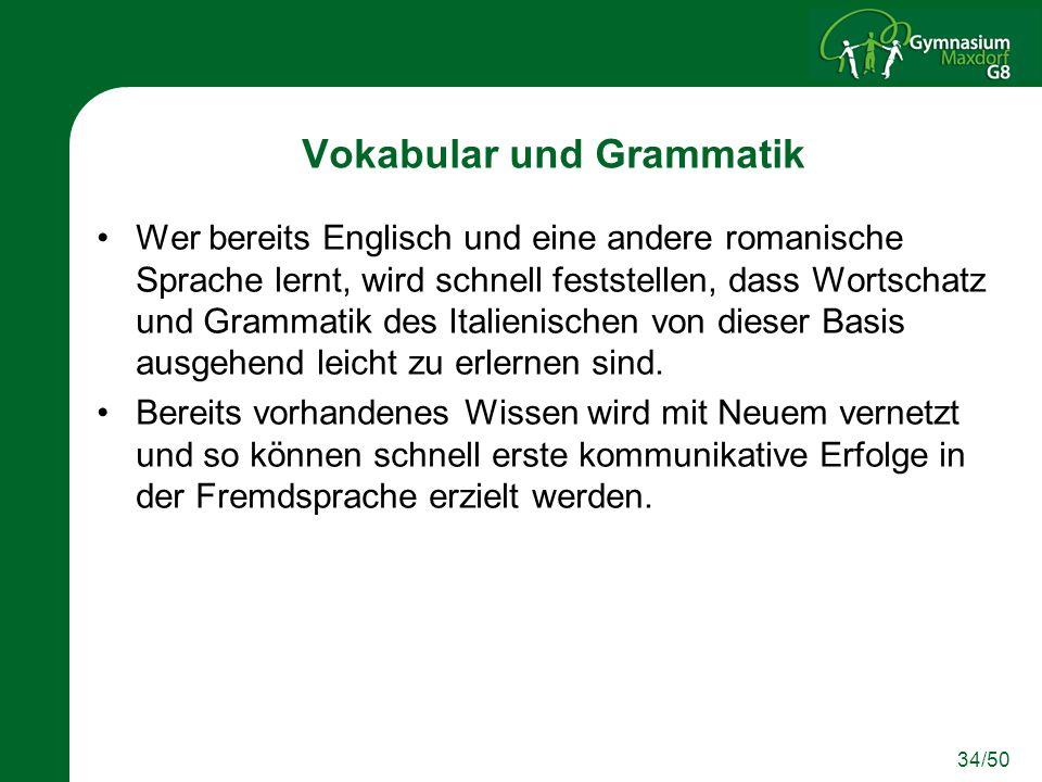 34/50 Vokabular und Grammatik Wer bereits Englisch und eine andere romanische Sprache lernt, wird schnell feststellen, dass Wortschatz und Grammatik d