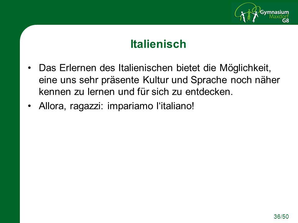 36/50 Italienisch Das Erlernen des Italienischen bietet die Möglichkeit, eine uns sehr präsente Kultur und Sprache noch näher kennen zu lernen und für
