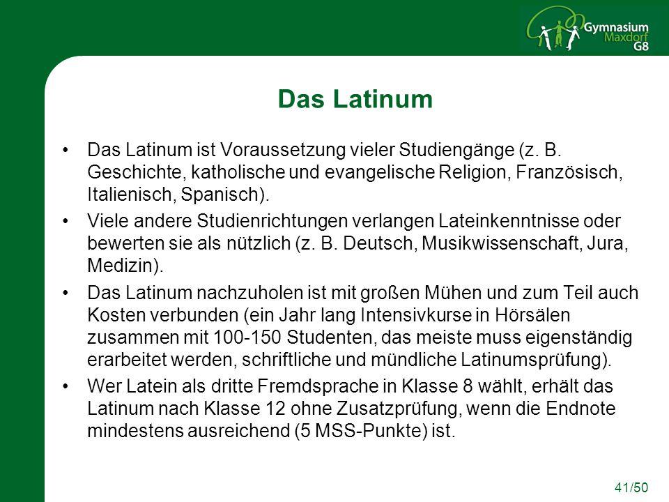 41/50 Das Latinum Das Latinum ist Voraussetzung vieler Studiengänge (z. B. Geschichte, katholische und evangelische Religion, Französisch, Italienisch