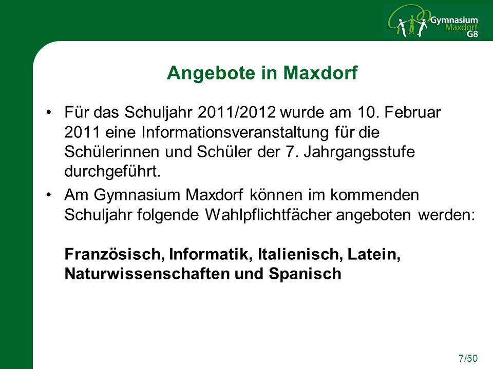 7/50 Angebote in Maxdorf Für das Schuljahr 2011/2012 wurde am 10. Februar 2011 eine Informationsveranstaltung für die Schülerinnen und Schüler der 7.