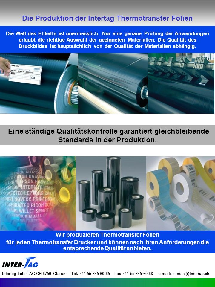 Die Produktion Produkte-Sortiment Gemäss Ihren Anforde- rungen konfektio- nieren wir Ihre Ther- motransfer- Folien in allen Spezial- formaten Intertag Label AG CH-8750 Glarus Tel.