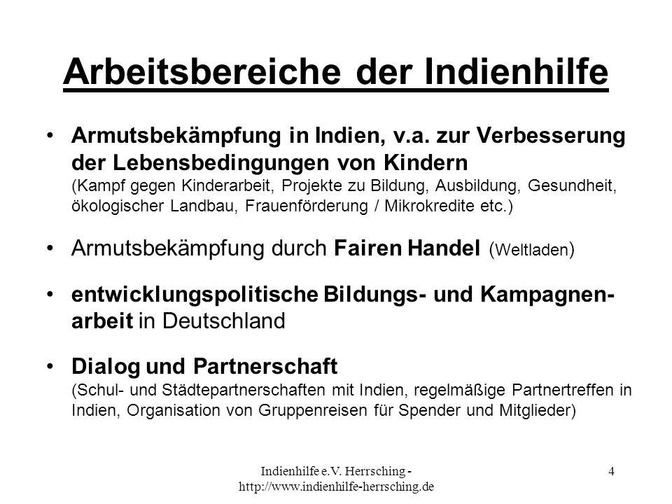 Indienhilfe e.V. Herrsching - http://www.indienhilfe-herrsching.de 4 Arbeitsbereiche der Indienhilfe Armutsbekämpfung in Indien, v.a. zur Verbesserung