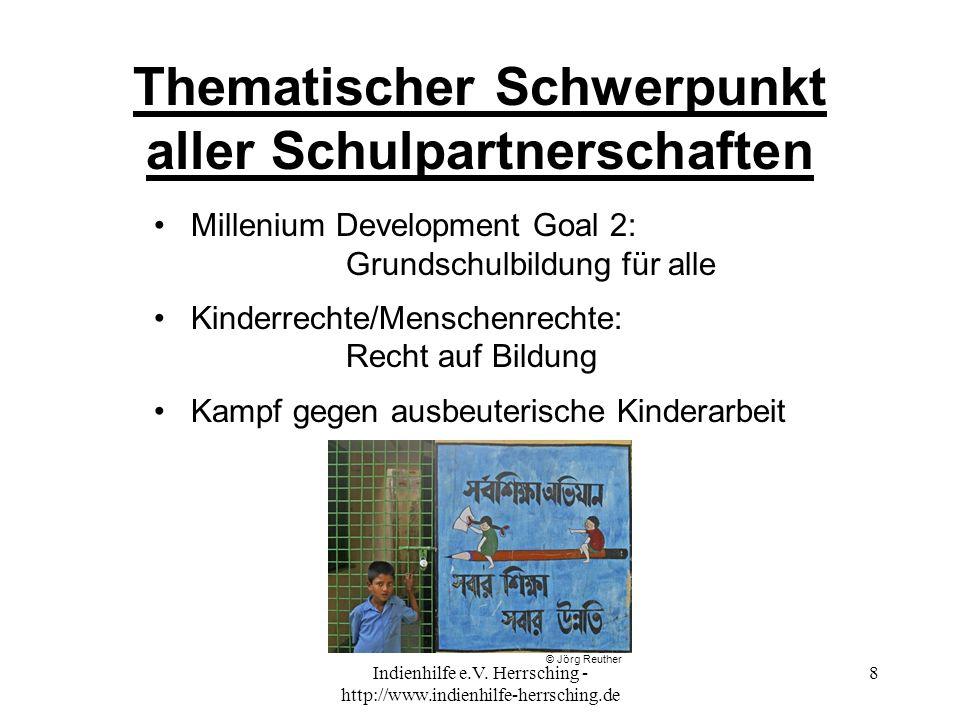 Indienhilfe e.V. Herrsching - http://www.indienhilfe-herrsching.de 8 Thematischer Schwerpunkt aller Schulpartnerschaften Millenium Development Goal 2: