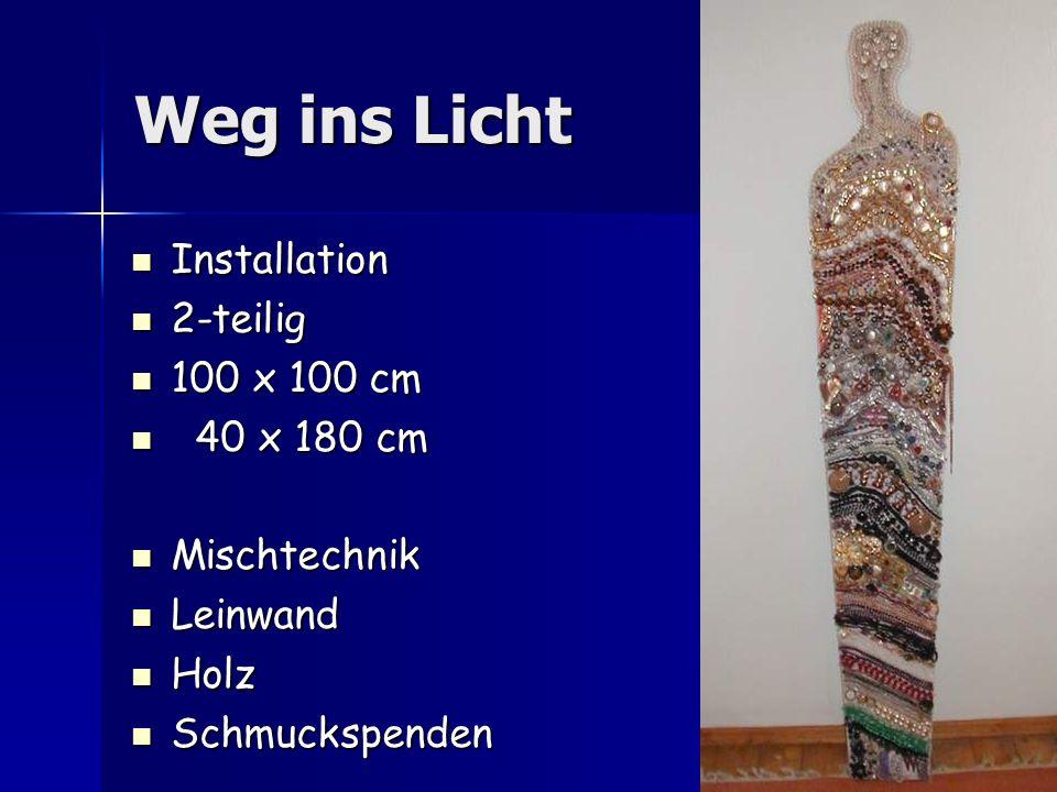 Weg ins Licht Installation2-teilig 100 x 100 cm 40 x 180 cm 40 x 180 cmMischtechnikLeinwandHolzSchmuckspenden
