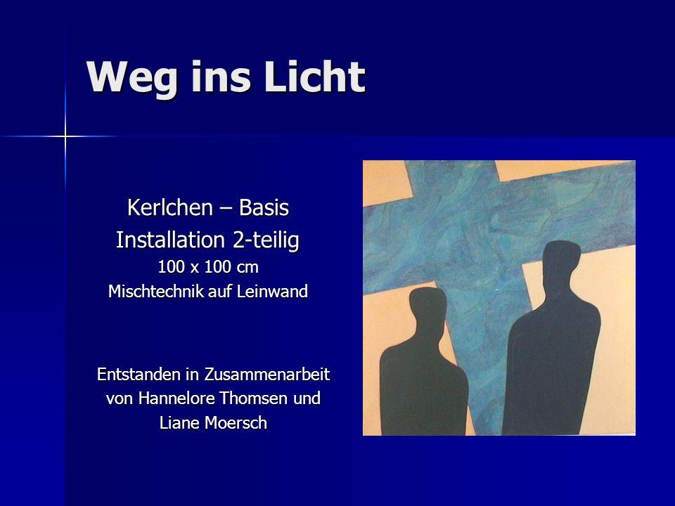 Weg ins Licht Kerlchen – Basis Installation 2-teilig 100 x 100 cm Mischtechnik auf Leinwand Entstanden in Zusammenarbeit von Hannelore Thomsen und Liane Moersch