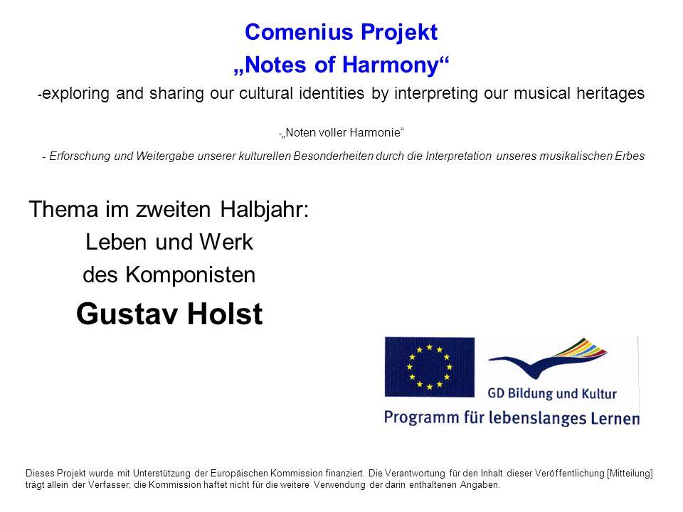 Thema im zweiten Halbjahr: Leben und Werk des Komponisten Gustav Holst Dieses Projekt wurde mit Unterstützung der Europäischen Kommission finanziert.