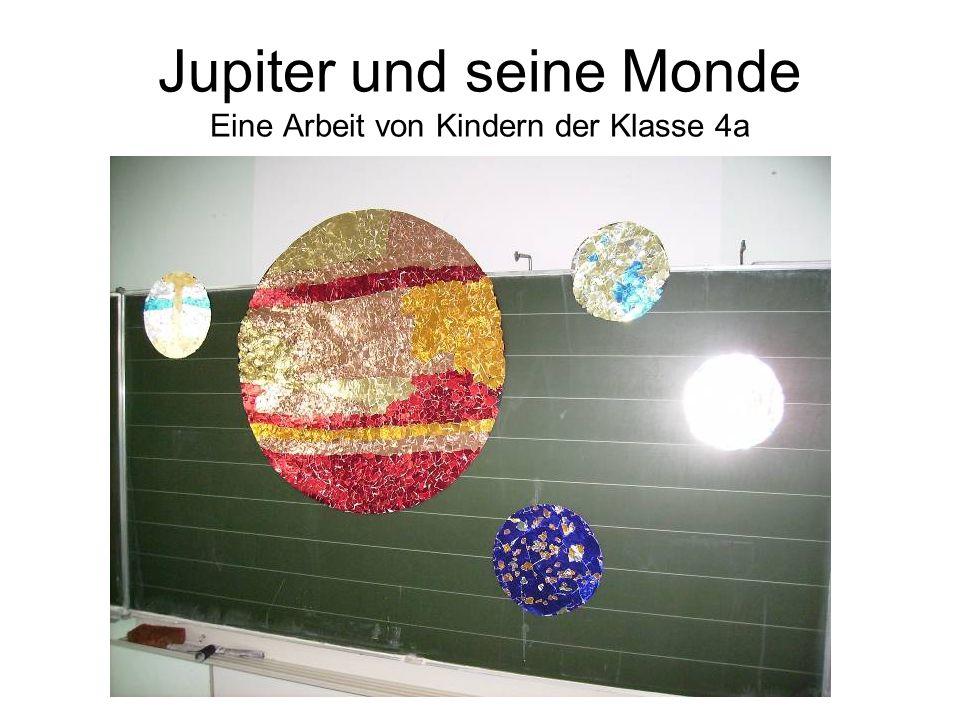 Jupiter und seine Monde Eine Arbeit von Kindern der Klasse 4a