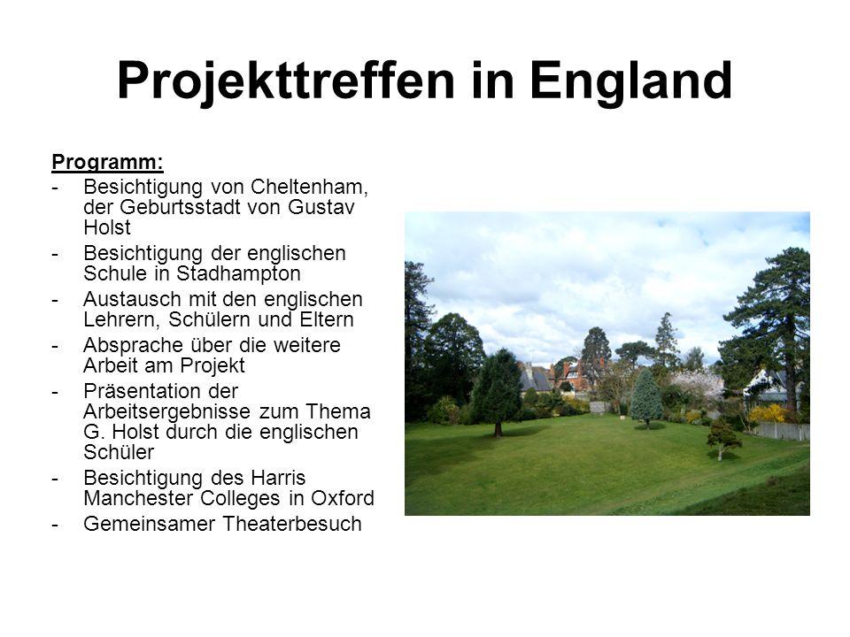 Projekttreffen in England Programm: -Besichtigung von Cheltenham, der Geburtsstadt von Gustav Holst -Besichtigung der englischen Schule in Stadhampton