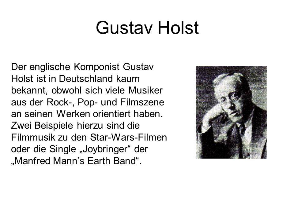 Gustav Holst Der englische Komponist Gustav Holst ist in Deutschland kaum bekannt, obwohl sich viele Musiker aus der Rock-, Pop- und Filmszene an sein