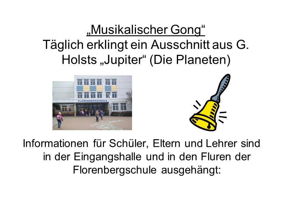 Musikalischer Gong Täglich erklingt ein Ausschnitt aus G. Holsts Jupiter (Die Planeten) Informationen für Schüler, Eltern und Lehrer sind in der Einga