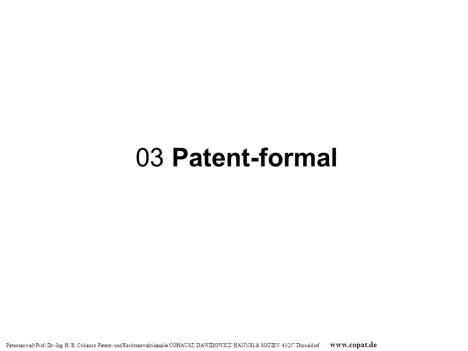 Patentanwalt Prof. Dr.-Ing. H. B. Cohausz Patent- und Rechtsanwaltskanzlei COHAUSZ DAWIDOWICZ HANNIG & SOZIEN 40237 Düsseldorf www.copat.de 03 Patent-