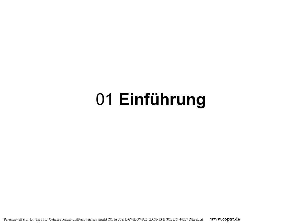 Patentanwalt Prof. Dr.-Ing. H. B. Cohausz Patent- und Rechtsanwaltskanzlei COHAUSZ DAWIDOWICZ HANNIG & SOZIEN 40237 Düsseldorf www.copat.de 01 Einführ