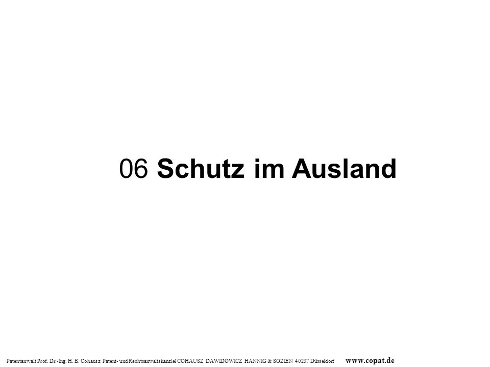 Patentanwalt Prof. Dr.-Ing. H. B. Cohausz Patent- und Rechtsanwaltskanzlei COHAUSZ DAWIDOWICZ HANNIG & SOZIEN 40237 Düsseldorf www.copat.de 06 Schutz