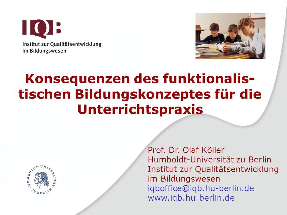 Prof. Dr. Olaf Köller Humboldt-Universität zu Berlin Institut zur Qualitätsentwicklung im Bildungswesen iqboffice@iqb.hu-berlin.de www.iqb.hu-berlin.d