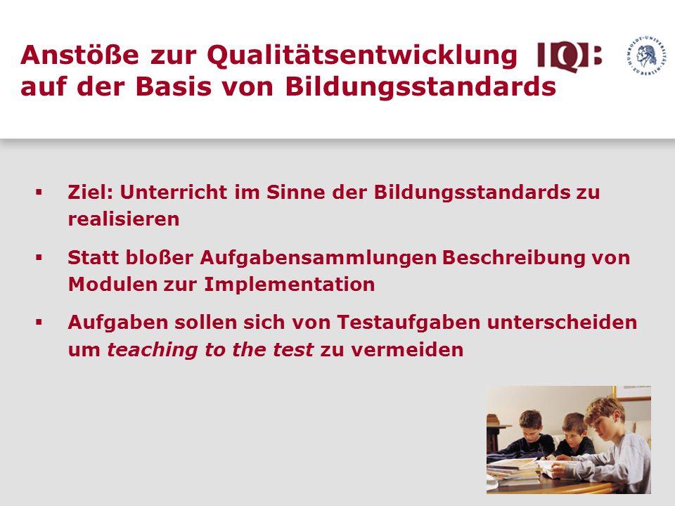 Ziel: Unterricht im Sinne der Bildungsstandards zu realisieren Statt bloßer Aufgabensammlungen Beschreibung von Modulen zur Implementation Aufgaben so