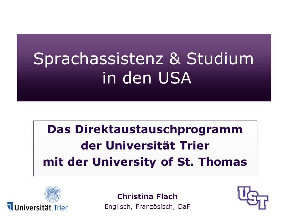 Christina Flach Englisch, Französisch, DaF Sprachassistenz & Studium in den USA Das Direktaustauschprogramm der Universität Trier mit der University of St.