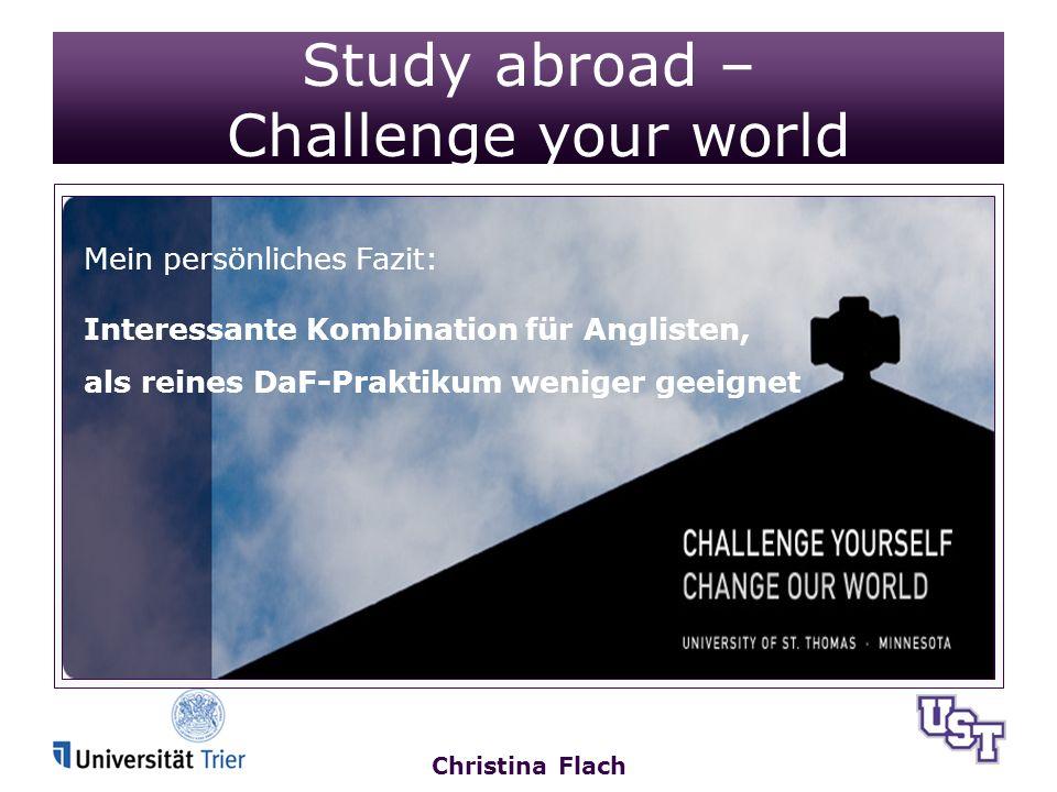 Christina Flach Study abroad – Challenge your world Mein persönliches Fazit: Interessante Kombination für Anglisten, als reines DaF-Praktikum weniger geeignet