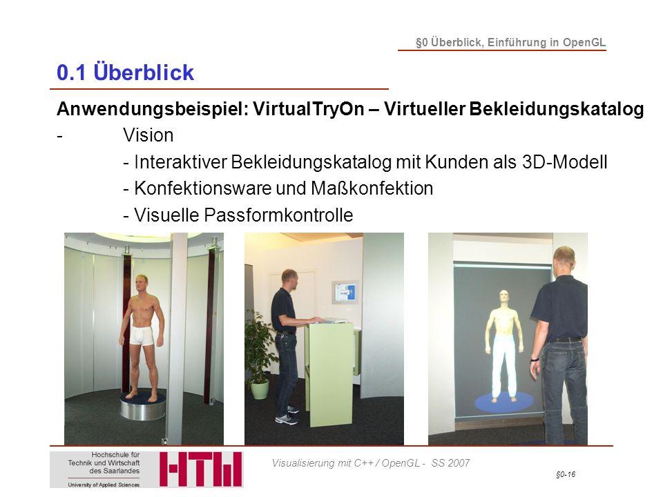 §0-16 §0 Überblick, Einführung in OpenGL Visualisierung mit C++ / OpenGL - SS 2007 0.1 Überblick Anwendungsbeispiel: VirtualTryOn – Virtueller Bekleid