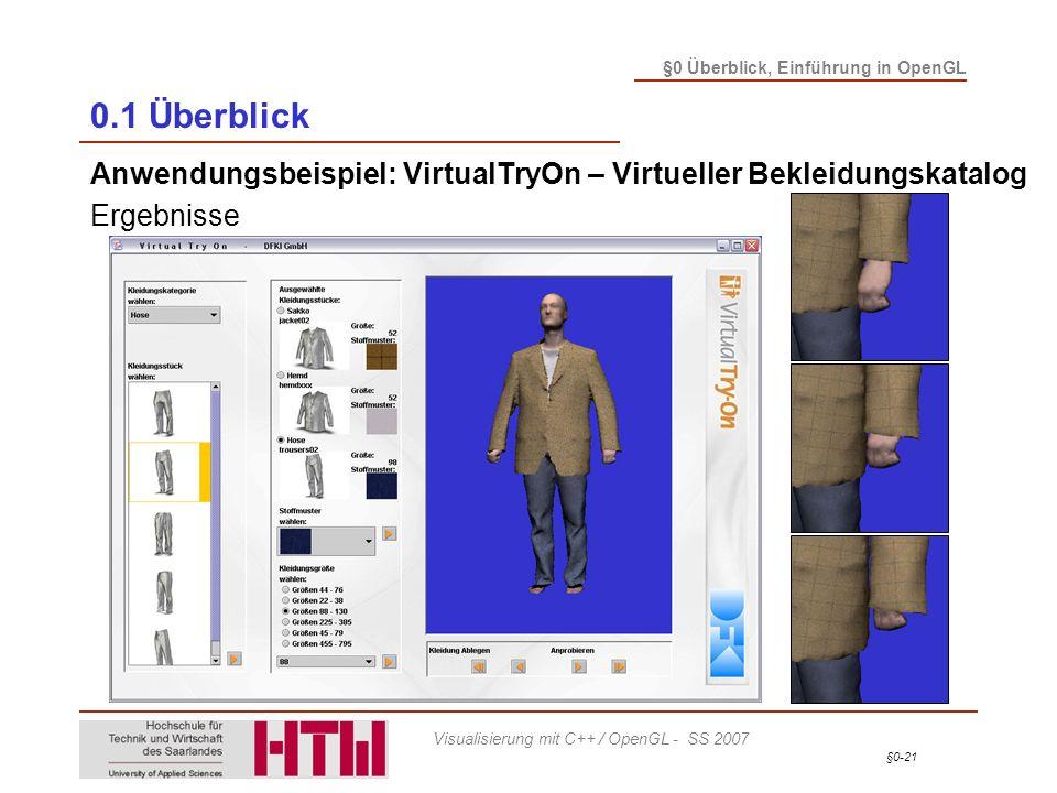 §0-21 §0 Überblick, Einführung in OpenGL Visualisierung mit C++ / OpenGL - SS 2007 0.1 Überblick Anwendungsbeispiel: VirtualTryOn – Virtueller Bekleidungskatalog Ergebnisse