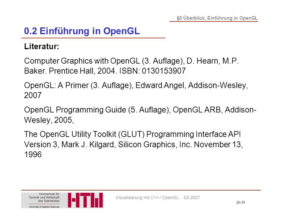 §0-39 §0 Überblick, Einführung in OpenGL Visualisierung mit C++ / OpenGL - SS 2007 0.2 Einführung in OpenGL Literatur: Computer Graphics with OpenGL (