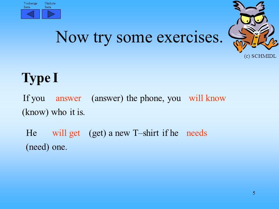 Nächste Seite Vorherige Seite (c) SCHMIDL 5 Now try some exercises.