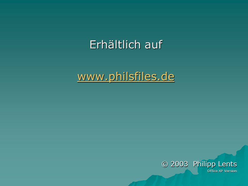 Erhältlich auf wwww wwww wwww.... pppp hhhh iiii llll ssss ffff iiii llll eeee ssss.... dddd eeee© 2003 Philipp Lents Office XP Version