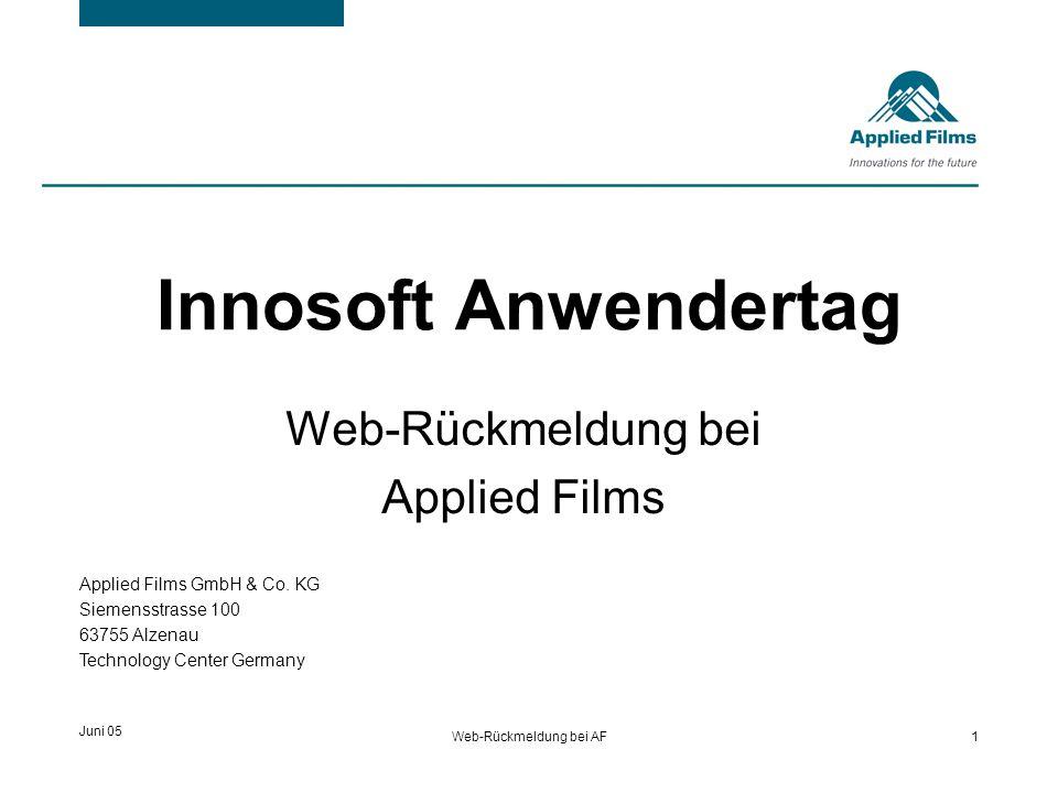 Juni 05Web-Rückmeldung bei AF2 Innosoft bei Applied Films Die Firma Applied Films Entscheidung zur Einführung Innosoft Einführung der Kapaplanung Innosoft ( Web-Rückmeldung bei AF )
