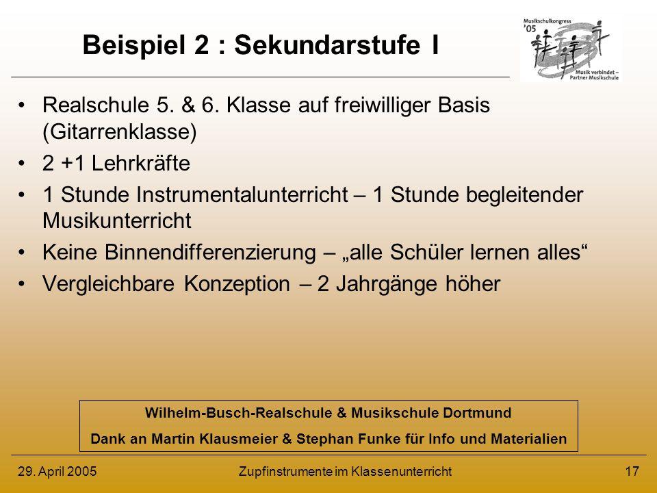 29. April 2005Zupfinstrumente im Klassenunterricht17 Beispiel 2 : Sekundarstufe I Realschule 5. & 6. Klasse auf freiwilliger Basis (Gitarrenklasse) 2
