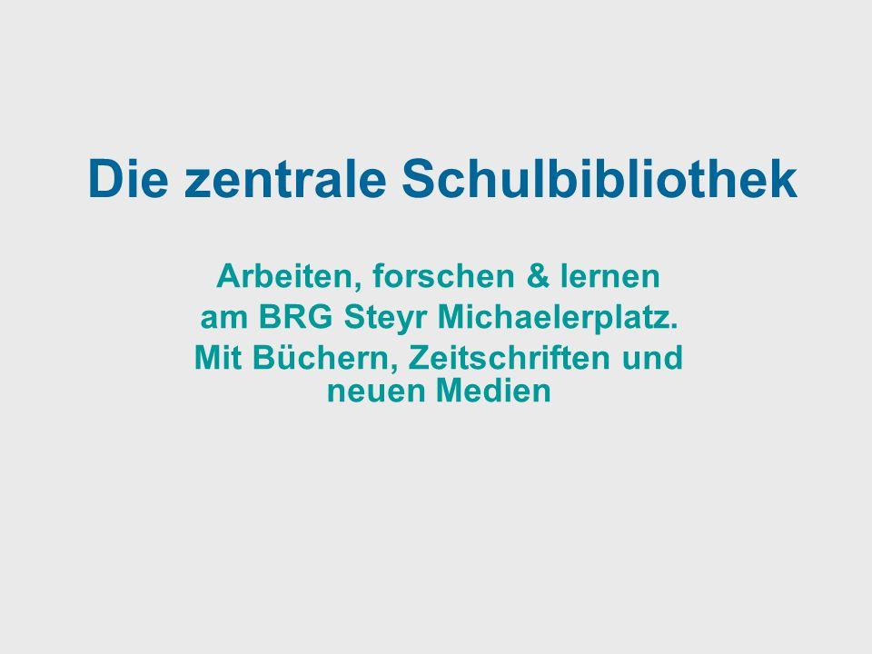 Die zentrale Schulbibliothek Arbeiten, forschen & lernen am BRG Steyr Michaelerplatz. Mit Büchern, Zeitschriften und neuen Medien