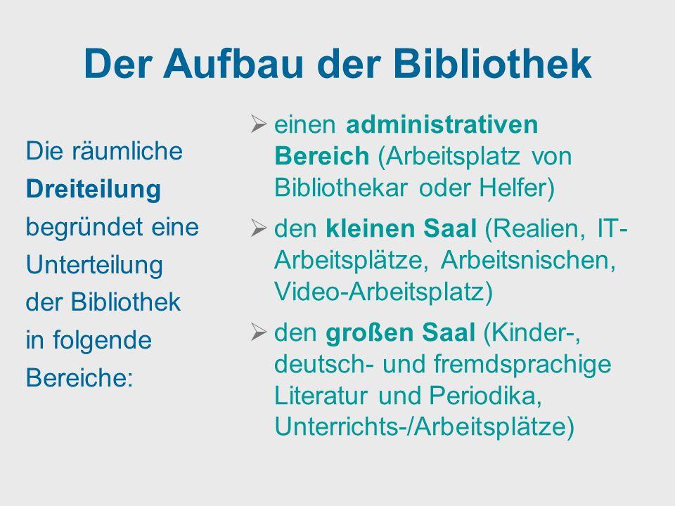 Der Aufbau der Bibliothek Die räumliche Dreiteilung begründet eine Unterteilung der Bibliothek in folgende Bereiche: einen administrativen Bereich (Ar