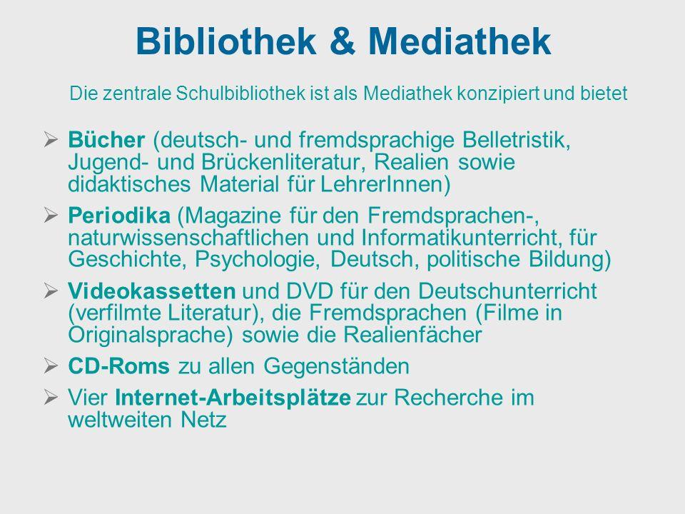 Bibliothek & Mediathek Die zentrale Schulbibliothek ist als Mediathek konzipiert und bietet Bücher (deutsch- und fremdsprachige Belletristik, Jugend-